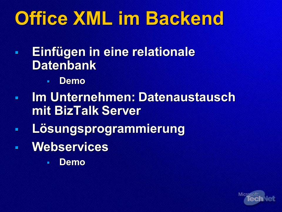 Office XML im Backend Einfügen in eine relationale Datenbank Einfügen in eine relationale Datenbank Demo Demo Im Unternehmen: Datenaustausch mit BizTalk Server Im Unternehmen: Datenaustausch mit BizTalk Server Lösungsprogrammierung Lösungsprogrammierung Webservices Webservices Demo Demo