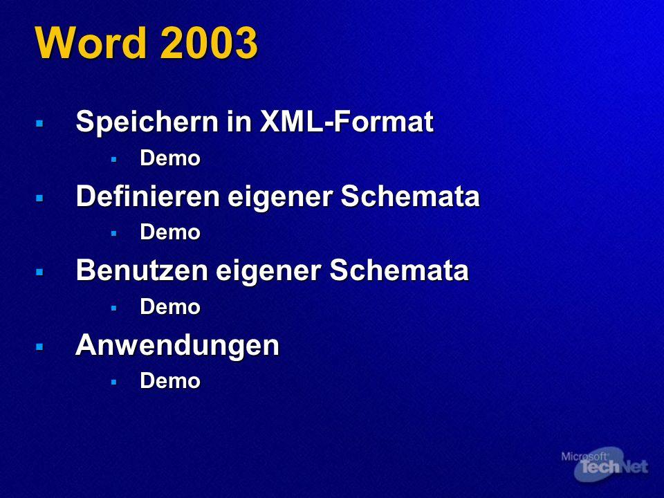 Word 2003 Speichern in XML-Format Speichern in XML-Format Demo Demo Definieren eigener Schemata Definieren eigener Schemata Demo Demo Benutzen eigener Schemata Benutzen eigener Schemata Demo Demo Anwendungen Anwendungen Demo Demo