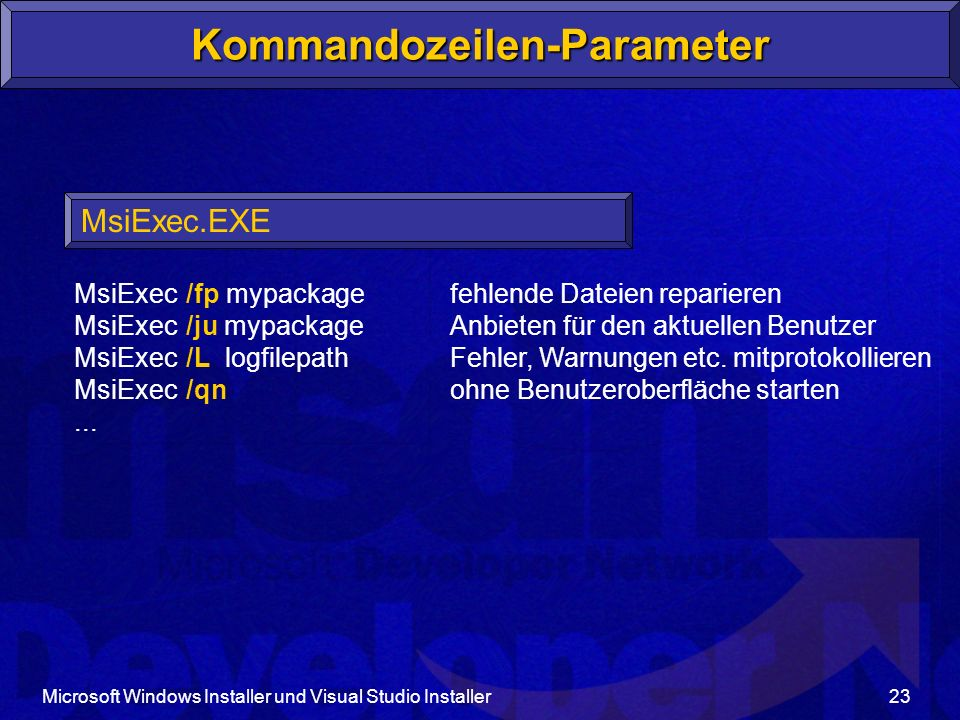 Microsoft Windows Installer und Visual Studio Installer23 Kommandozeilen-Parameter MsiExec.EXE MsiExec... /fp mypackage /ju mypackage /L logfilepath /