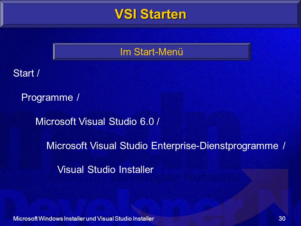 Microsoft Windows Installer und Visual Studio Installer30 VSI Starten Start / Programme / Microsoft Visual Studio 6.0 / Microsoft Visual Studio Enterp