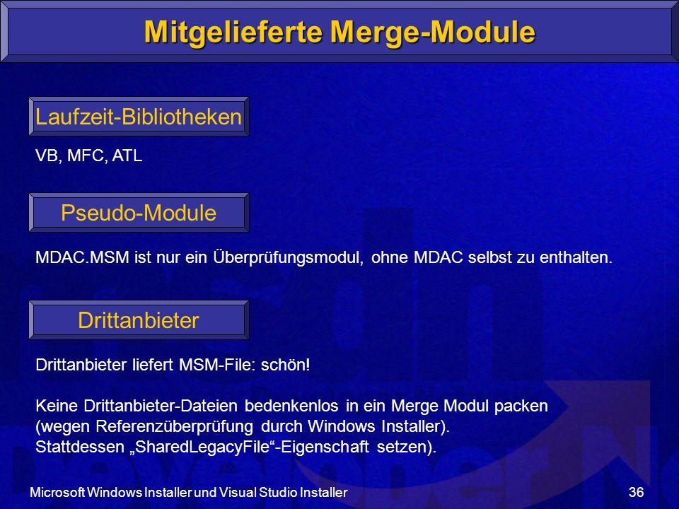 Microsoft Windows Installer und Visual Studio Installer36 Mitgelieferte Merge-Module Laufzeit-Bibliotheken VB, MFC, ATL Pseudo-Module MDAC.MSM ist nur ein Überprüfungsmodul, ohne MDAC selbst zu enthalten.
