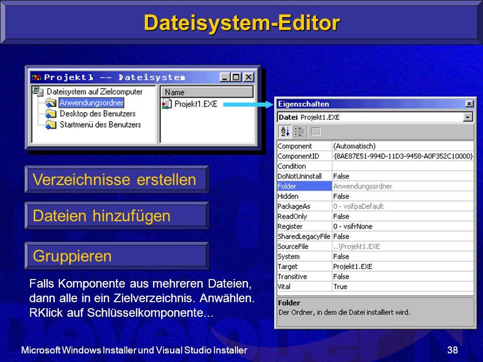Microsoft Windows Installer und Visual Studio Installer38 Verzeichnisse erstellen Dateien hinzufügen Dateisystem-Editor Falls Komponente aus mehreren Dateien, dann alle in ein Zielverzeichnis.