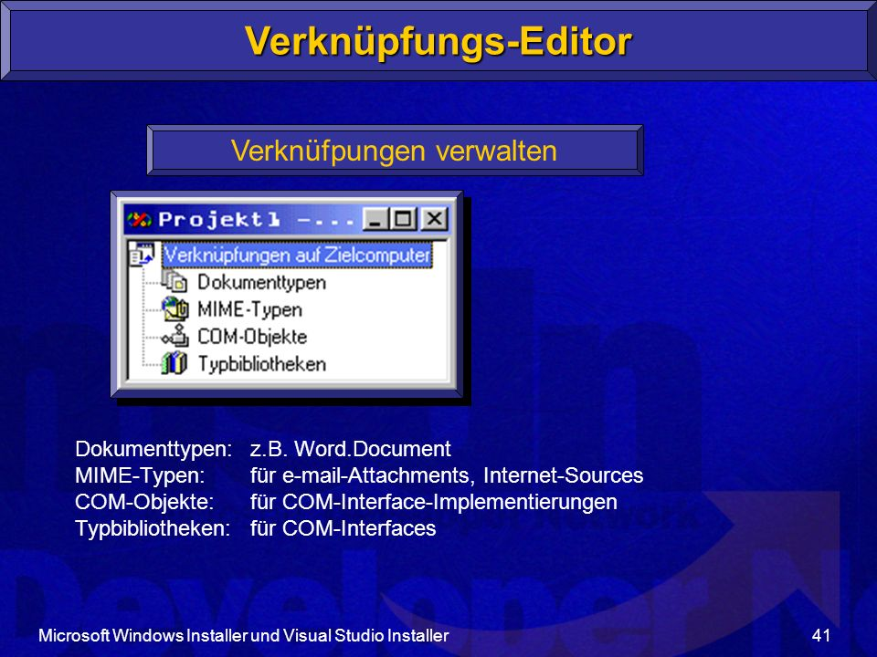 Microsoft Windows Installer und Visual Studio Installer41 Verknüpfungs-Editor Verknüfpungen verwalten Dokumenttypen:z.B. Word.Document MIME-Typen:für