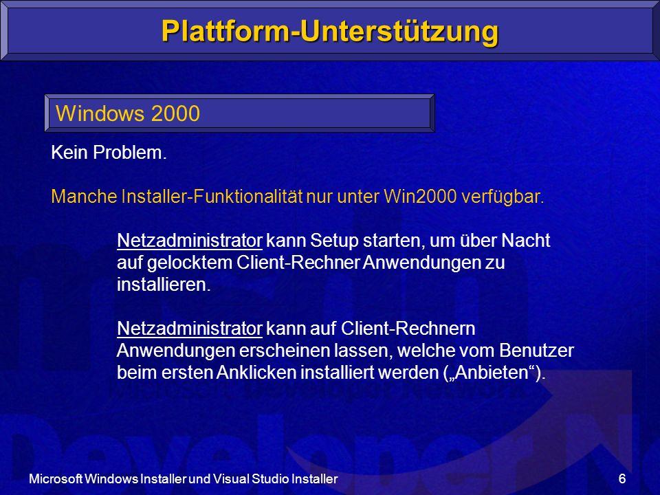 Microsoft Windows Installer und Visual Studio Installer17 Richtlinien Aufteilung in Komponenten - Empfehlung: eine Datei ist eine Komponente - falls mehrere Dateien, dann immer genau ein Zielverzeichnis - max.