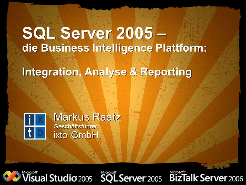 SQL Server 2005 – die Business Intelligence Plattform: Integration, Analyse & Reporting Markus Raatz Geschäftsführer ixto GmbH