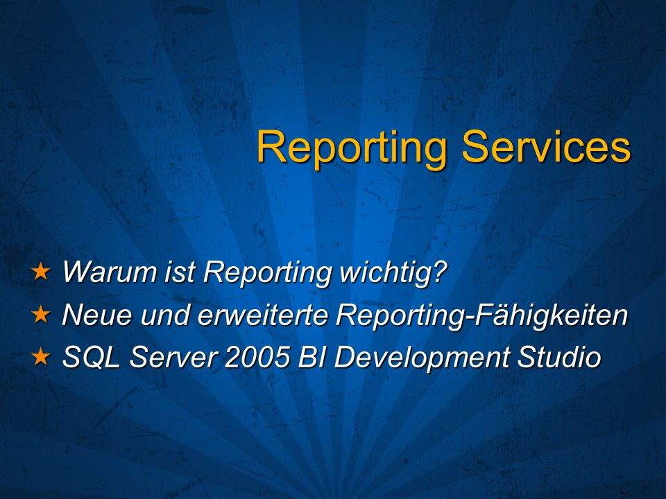 Reporting Services Warum ist Reporting wichtig? Warum ist Reporting wichtig? Neue und erweiterte Reporting-Fähigkeiten Neue und erweiterte Reporting-F