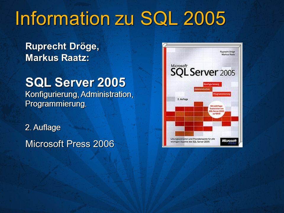 Information zu SQL 2005 Ruprecht Dröge, Markus Raatz: SQL Server 2005 Konfigurierung, Administration, Programmierung. 2. Auflage Microsoft Press 2006