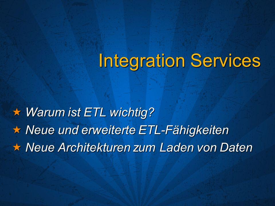 Integration Services Warum ist ETL wichtig? Warum ist ETL wichtig? Neue und erweiterte ETL-Fähigkeiten Neue und erweiterte ETL-Fähigkeiten Neue Archit