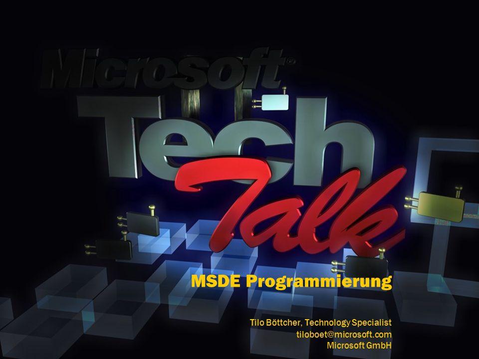 MSDE Programmierung Tilo Böttcher, Technology Specialist tiloboet@microsoft.com Microsoft GmbH