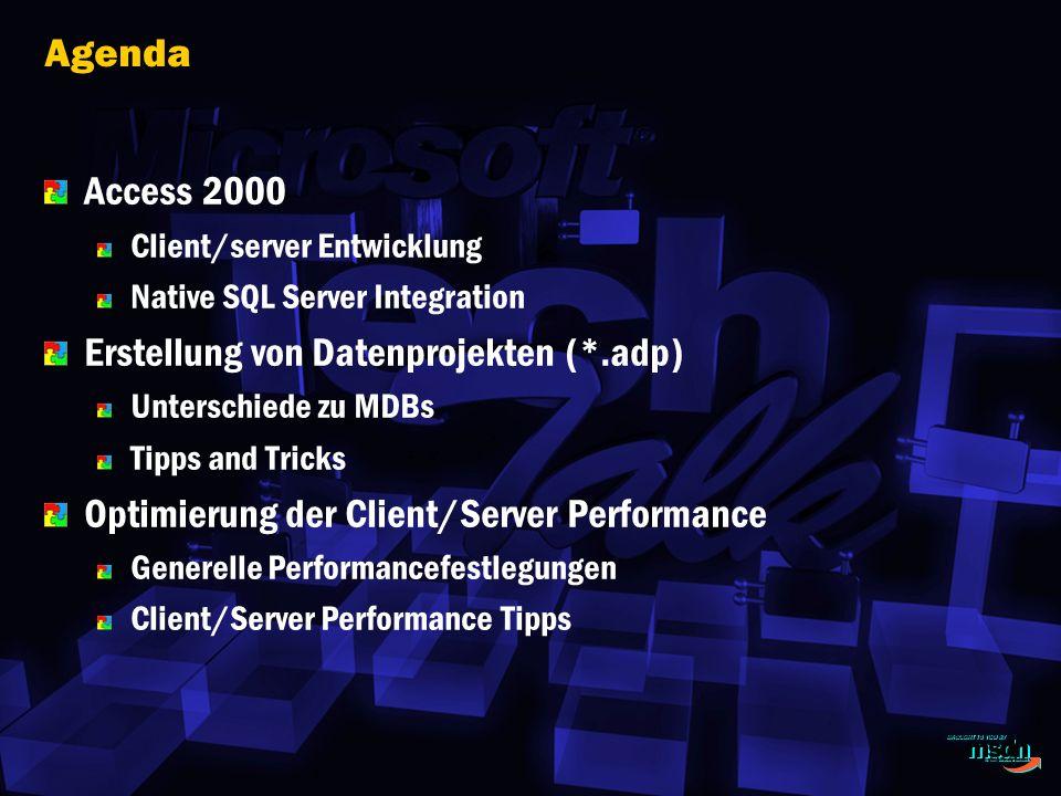 Agenda Access 2000 Client/server Entwicklung Native SQL Server Integration Erstellung von Datenprojekten (*.adp) Unterschiede zu MDBs Tipps and Tricks Optimierung der Client/Server Performance Generelle Performancefestlegungen Client/Server Performance Tipps