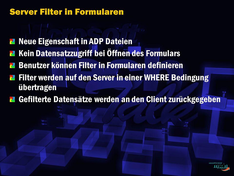 Server Filter in Formularen Neue Eigenschaft in ADP Dateien Kein Datensatzzugriff bei Öffnen des Formulars Benutzer können Filter in Formularen definieren Filter werden auf den Server in einer WHERE Bedingung übertragen Gefilterte Datensätze werden an den Client zurückgegeben