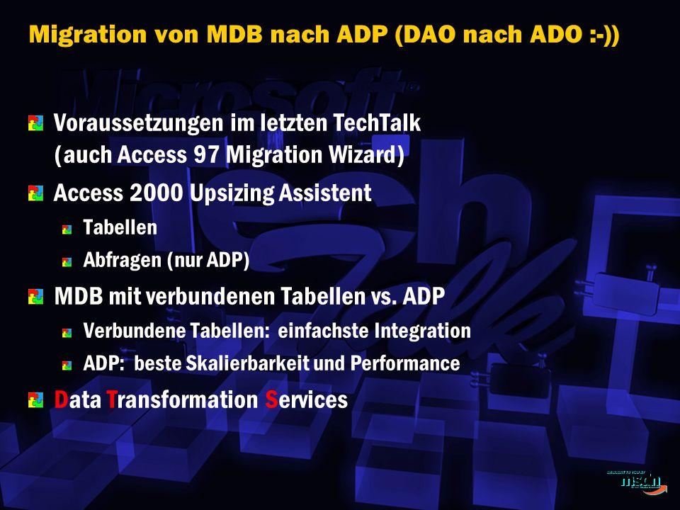 Migration von MDB nach ADP (DAO nach ADO :-)) Voraussetzungen im letzten TechTalk (auch Access 97 Migration Wizard) Access 2000 Upsizing Assistent Tabellen Abfragen (nur ADP) MDB mit verbundenen Tabellen vs.