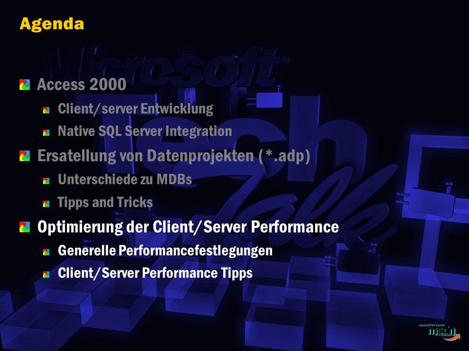 Agenda Access 2000 Client/server Entwicklung Native SQL Server Integration Ersatellung von Datenprojekten (*.adp) Unterschiede zu MDBs Tipps and Tricks Optimierung der Client/Server Performance Generelle Performancefestlegungen Client/Server Performance Tipps