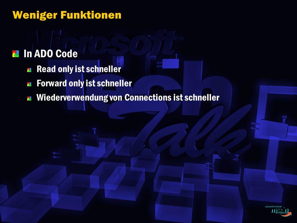 Weniger Funktionen In ADO Code Read only ist schneller Forward only ist schneller Wiederverwendung von Connections ist schneller