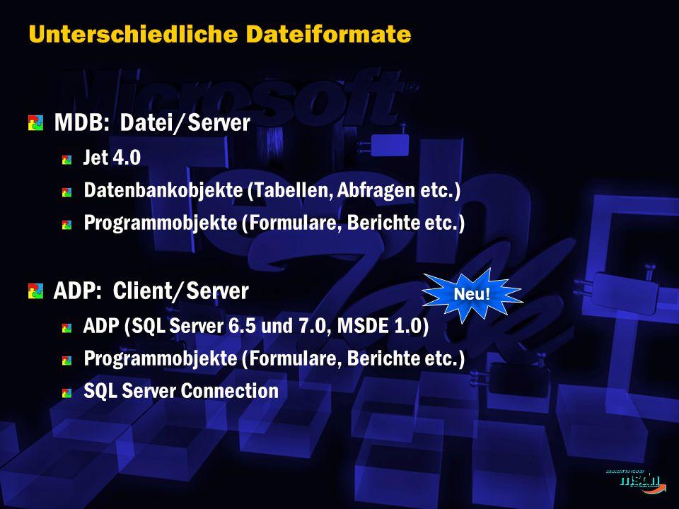 MDB: Datei/Server Jet 4.0 Datenbankobjekte (Tabellen, Abfragen etc.) Programmobjekte (Formulare, Berichte etc.) ADP: Client/Server ADP (SQL Server 6.5 und 7.0, MSDE 1.0) Programmobjekte (Formulare, Berichte etc.) SQL Server Connection Neu.