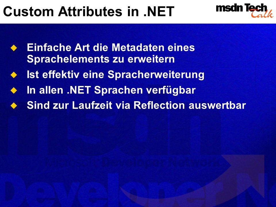 .NET Reflection Kernkonzepte Metadaten Eine Beschreibung für Typen und Code Code (IL) ist Teil der Typenbeschreibung (!) Jedes.NET Objekt kennt seinen Datentyp Metadaten können per Reflection ausgelesen werden.