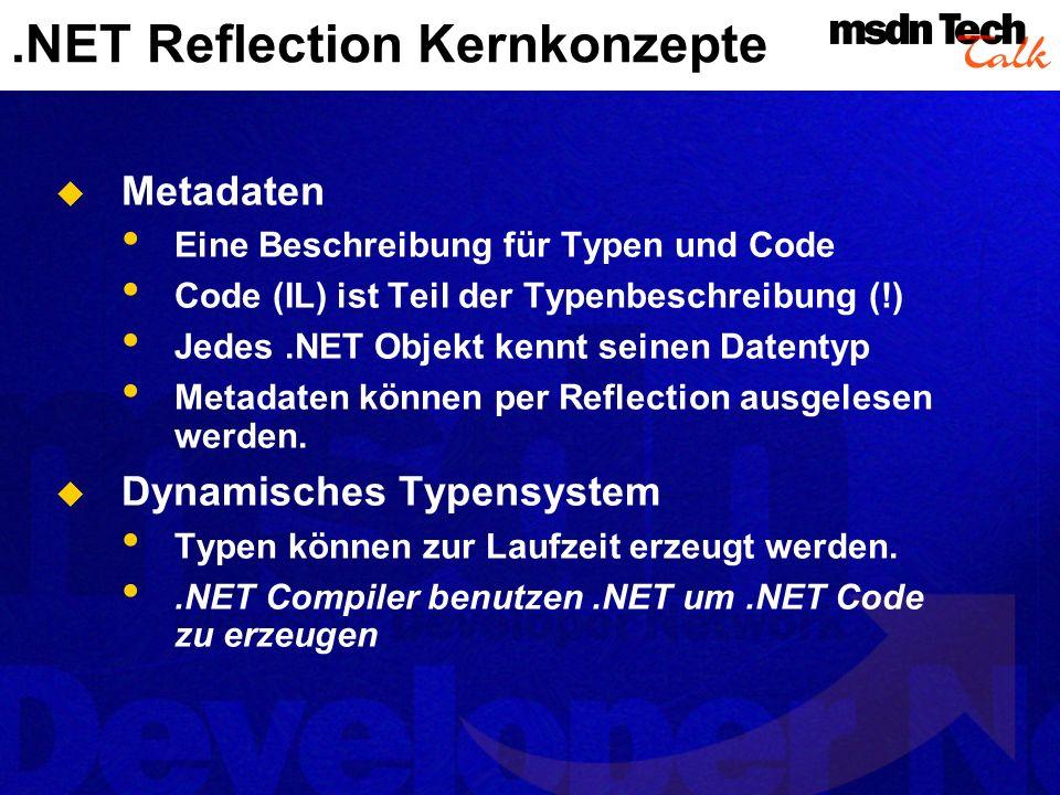 Metadaten: Typen zur Laufzeit [serializable] public class Person : { public event OnSaveChange onsv; public Date DOB; public string FirstName; public string LastName; public string Name { get { return FirstName + + LastName; } } public void Person(string First,string Last) { FirstName=First;LastName=Last; } public bool Save() { System.Type t = this.GetType() ; foreach( FieldInfo f in t.GetFields() ) {...