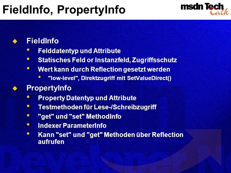 MethodInfo, ConstructorInfo MethodInfo Rückgabewerte und Attribute Liste aller Parameter als ParameterInfo Array Implementationsinformation im Detail durch Flags Methodenaufruf durch Reflection ConstructorInfo Gleiche Eigenschaften wie MethodInfo, nur für Konstruktoren