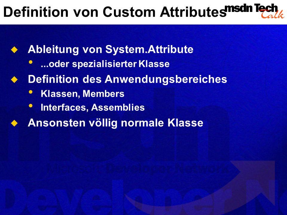 Abfrage von Custom Attributes Attribute sind auf dem Type einer Klasse definiert Methode GetCustomAttributes() Instanziiert die Attributobjekte Kann Attribute filtern Nach exaktem Typ Nach Teilattributhierarchie