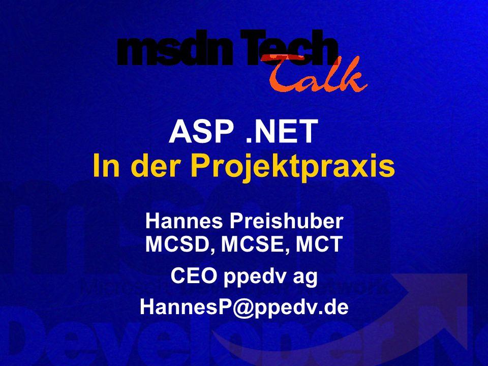 ASP.NET In der Projektpraxis Hannes Preishuber MCSD, MCSE, MCT CEO ppedv ag HannesP@ppedv.de