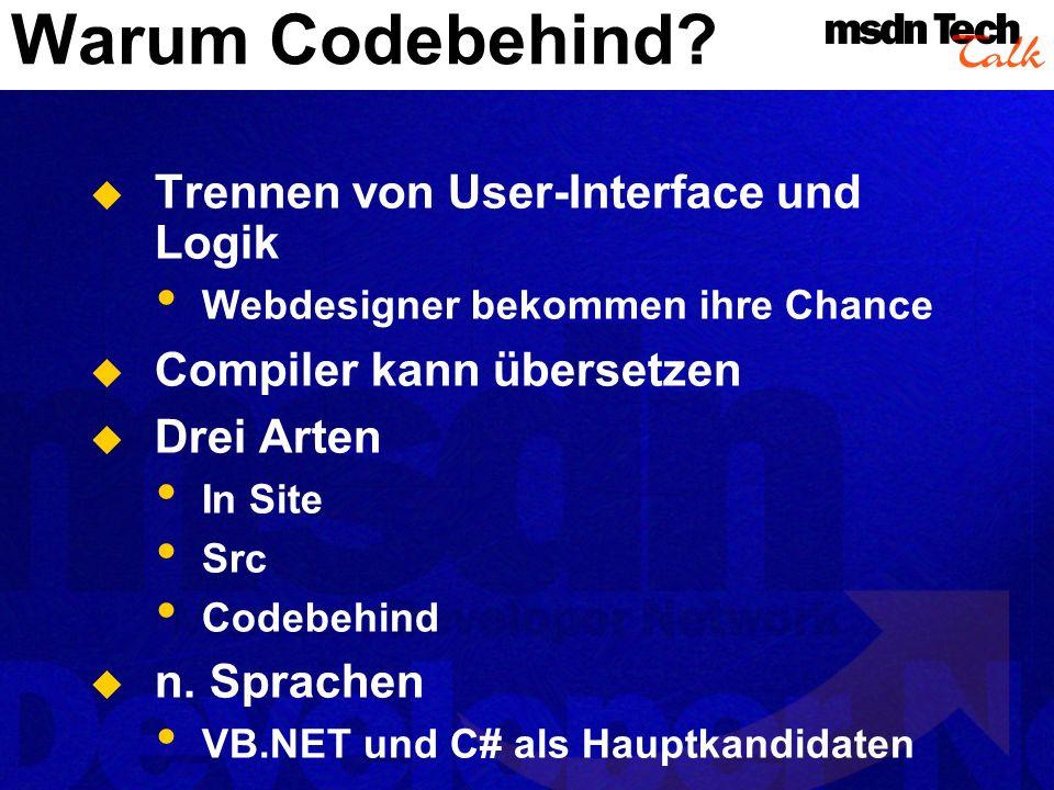 Warum Codebehind? Trennen von User-Interface und Logik Webdesigner bekommen ihre Chance Compiler kann übersetzen Drei Arten In Site Src Codebehind n.