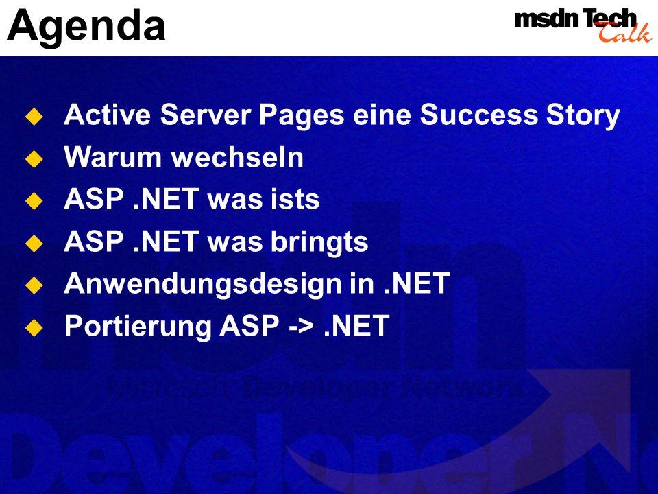 Agenda Active Server Pages eine Success Story Warum wechseln ASP.NET was ists ASP.NET was bringts Anwendungsdesign in.NET Portierung ASP ->.NET
