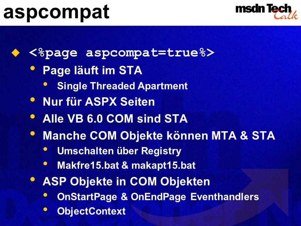 aspcompat Page läuft im STA Single Threaded Apartment Nur für ASPX Seiten Alle VB 6.0 COM sind STA Manche COM Objekte können MTA & STA Umschalten über