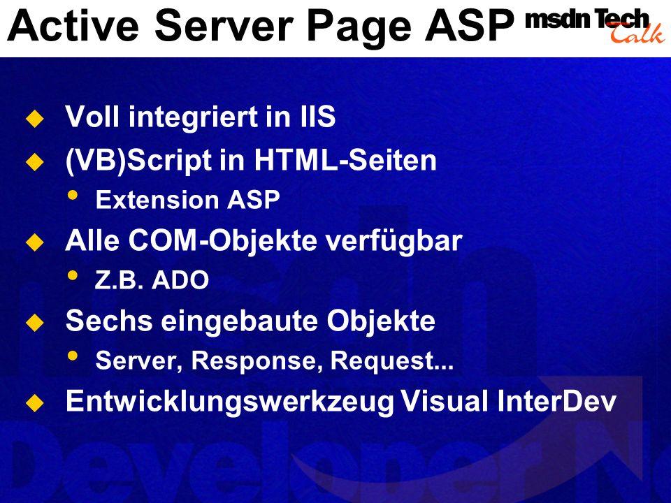 Active Server Page ASP Voll integriert in IIS (VB)Script in HTML-Seiten Extension ASP Alle COM-Objekte verfügbar Z.B. ADO Sechs eingebaute Objekte Ser