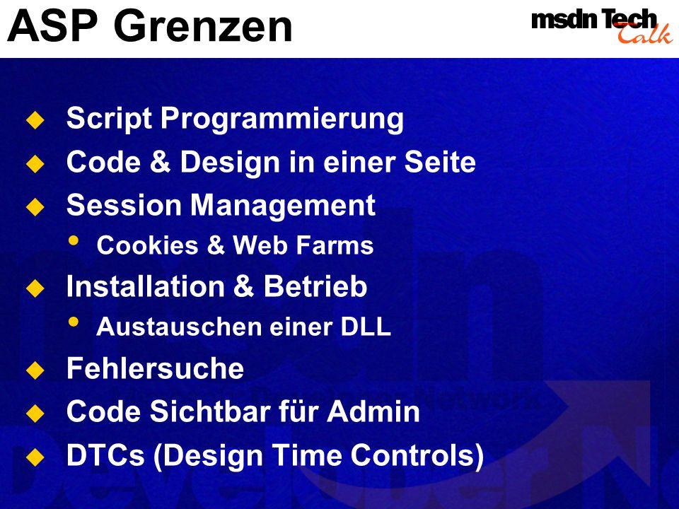 ASP Grenzen Script Programmierung Code & Design in einer Seite Session Management Cookies & Web Farms Installation & Betrieb Austauschen einer DLL Feh