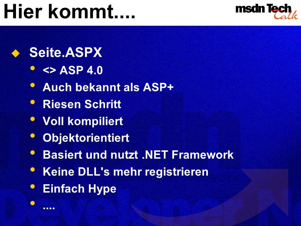 Hier kommt.... Seite.ASPX <> ASP 4.0 Auch bekannt als ASP+ Riesen Schritt Voll kompiliert Objektorientiert Basiert und nutzt.NET Framework Keine DLL's