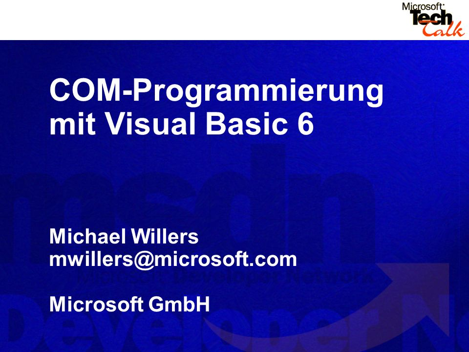 COM-Programmierung mit Visual Basic 6 Michael Willers mwillers@microsoft.com Microsoft GmbH