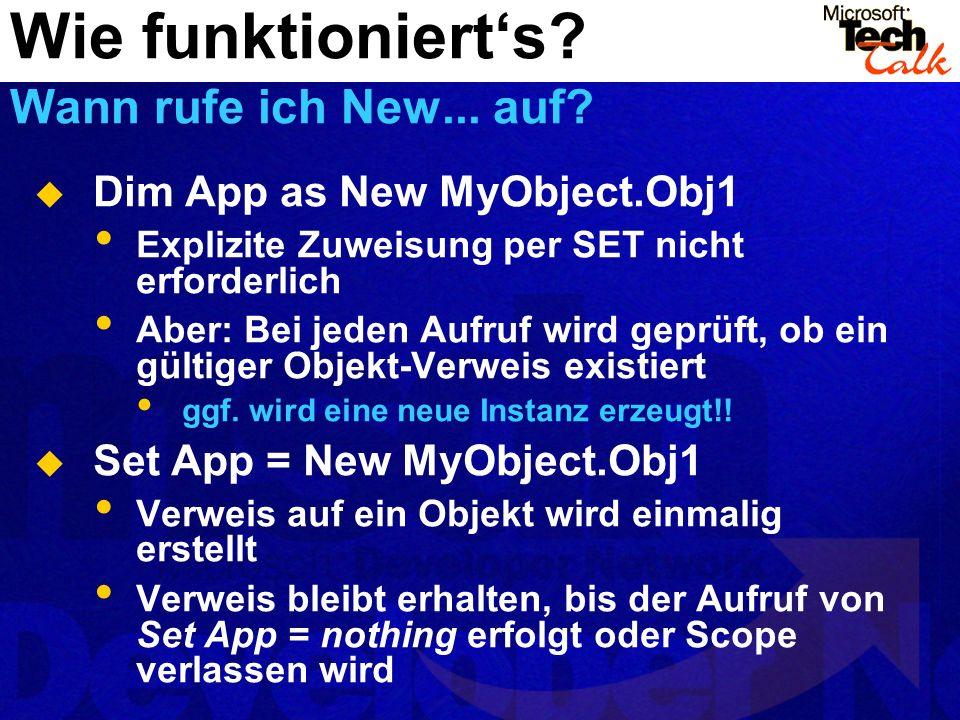 Dim App as New MyObject.Obj1 Explizite Zuweisung per SET nicht erforderlich Aber: Bei jeden Aufruf wird geprüft, ob ein gültiger Objekt-Verweis existiert ggf.