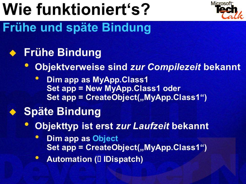 Frühe Bindung Objektverweise sind zur Compilezeit bekannt Dim app as MyApp.Class1 Set app = New MyApp.Class1 oder Set app = CreateObject(MyApp.Class1) Späte Bindung Objekttyp ist erst zur Laufzeit bekannt Dim app as Object Set app = CreateObject(MyApp.Class1) Automation ( IDispatch) Wie funktionierts.