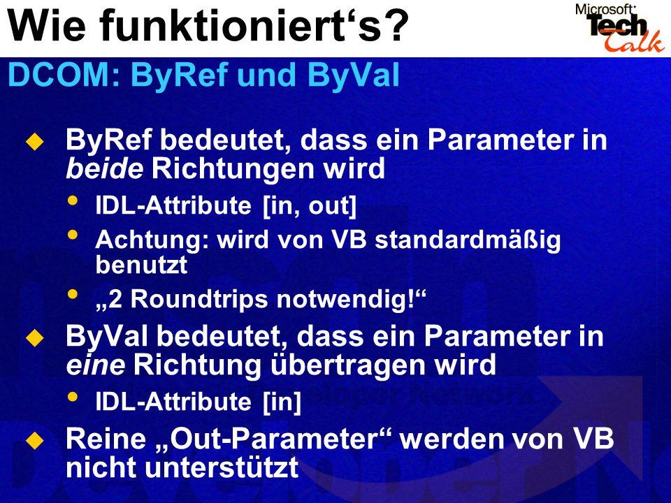 ByRef bedeutet, dass ein Parameter in beide Richtungen wird IDL-Attribute [in, out] Achtung: wird von VB standardmäßig benutzt 2 Roundtrips notwendig.