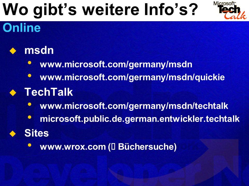 msdn www.microsoft.com/germany/msdn www.microsoft.com/germany/msdn/quickie TechTalk www.microsoft.com/germany/msdn/techtalk microsoft.public.de.german.entwickler.techtalk Sites www.wrox.com ( Büchersuche) Wo gibts weitere Infos.