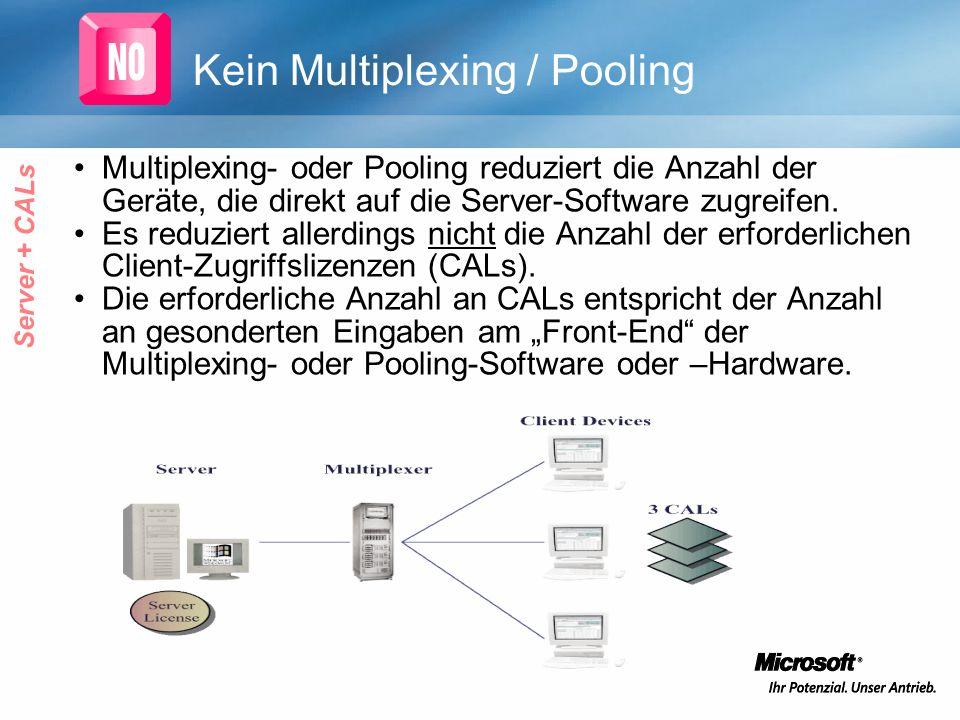 Kein Multiplexing / Pooling Multiplexing- oder Pooling reduziert die Anzahl der Geräte, die direkt auf die Server-Software zugreifen. Es reduziert all