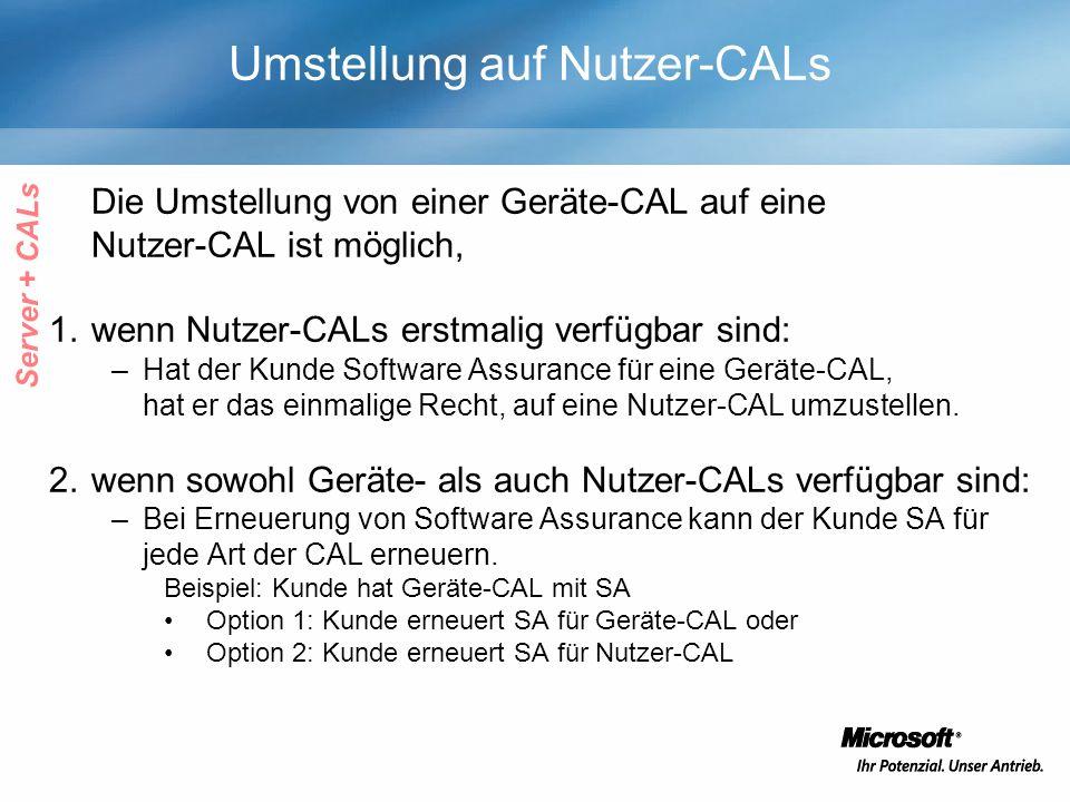 Umstellung auf Nutzer-CALs Die Umstellung von einer Geräte-CAL auf eine Nutzer-CAL ist möglich, 1.wenn Nutzer-CALs erstmalig verfügbar sind: –Hat der Kunde Software Assurance für eine Geräte-CAL, hat er das einmalige Recht, auf eine Nutzer-CAL umzustellen.