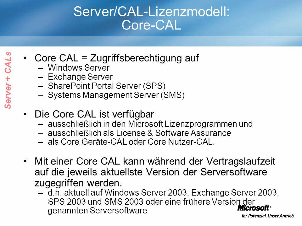 Core CAL = Zugriffsberechtigung auf –Windows Server –Exchange Server –SharePoint Portal Server (SPS) –Systems Management Server (SMS) Die Core CAL ist verfügbar –ausschließlich in den Microsoft Lizenzprogrammen und –ausschließlich als License & Software Assurance –als Core Geräte-CAL oder Core Nutzer-CAL.