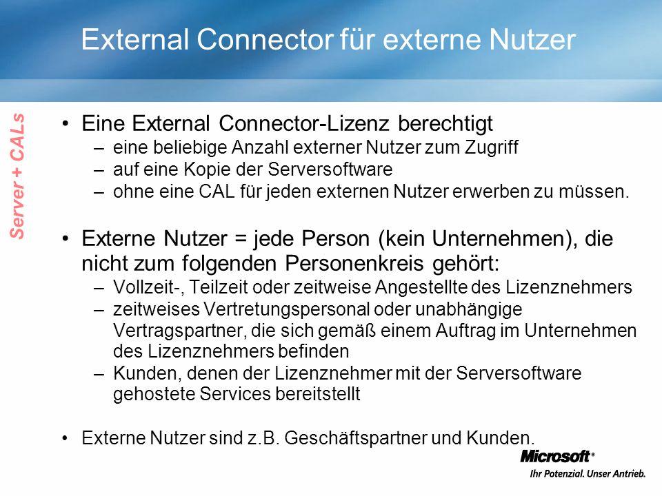 External Connector für externe Nutzer Eine External Connector-Lizenz berechtigt –eine beliebige Anzahl externer Nutzer zum Zugriff –auf eine Kopie der Serversoftware –ohne eine CAL für jeden externen Nutzer erwerben zu müssen.