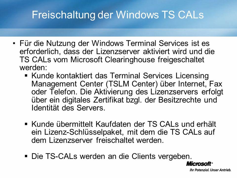 Freischaltung der Windows TS CALs Für die Nutzung der Windows Terminal Services ist es erforderlich, dass der Lizenzserver aktiviert wird und die TS CALs vom Microsoft Clearinghouse freigeschaltet werden: Kunde kontaktiert das Terminal Services Licensing Management Center (TSLM Center) über Internet, Fax oder Telefon.