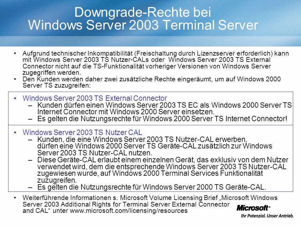 Downgrade-Rechte bei Windows Server 2003 Terminal Server Aufgrund technischer Inkompatibilität (Freischaltung durch Lizenzserver erforderlich) kann mit Windows Server 2003 TS Nutzer-CALs oder Windows Server 2003 TS External Connector nicht auf die TS-Funktionalität vorheriger Versionen von Windows Server zugegriffen werden.