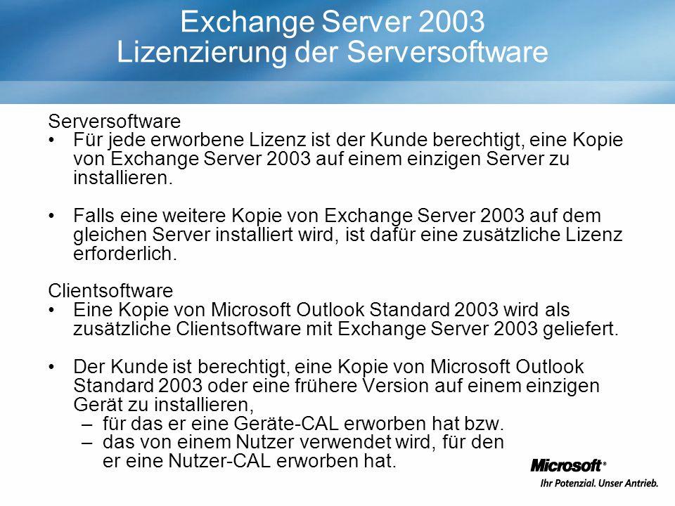 Exchange Server 2003 Lizenzierung der Serversoftware Serversoftware Für jede erworbene Lizenz ist der Kunde berechtigt, eine Kopie von Exchange Server 2003 auf einem einzigen Server zu installieren.