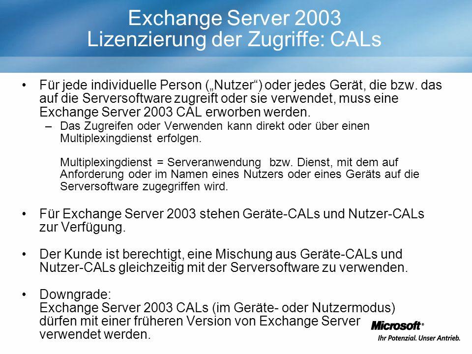 Exchange Server 2003 Lizenzierung der Zugriffe: CALs Für jede individuelle Person (Nutzer) oder jedes Gerät, die bzw. das auf die Serversoftware zugre