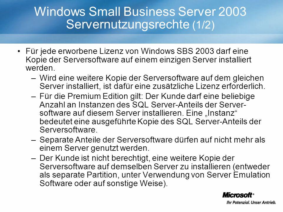 Windows Small Business Server 2003 Servernutzungsrechte (1/2) Für jede erworbene Lizenz von Windows SBS 2003 darf eine Kopie der Serversoftware auf einem einzigen Server installiert werden.