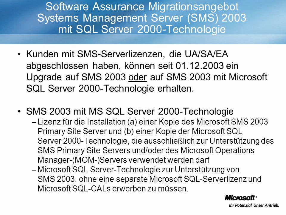 Kunden mit SMS-Serverlizenzen, die UA/SA/EA abgeschlossen haben, können seit 01.12.2003 ein Upgrade auf SMS 2003 oder auf SMS 2003 mit Microsoft SQL Server 2000-Technologie erhalten.