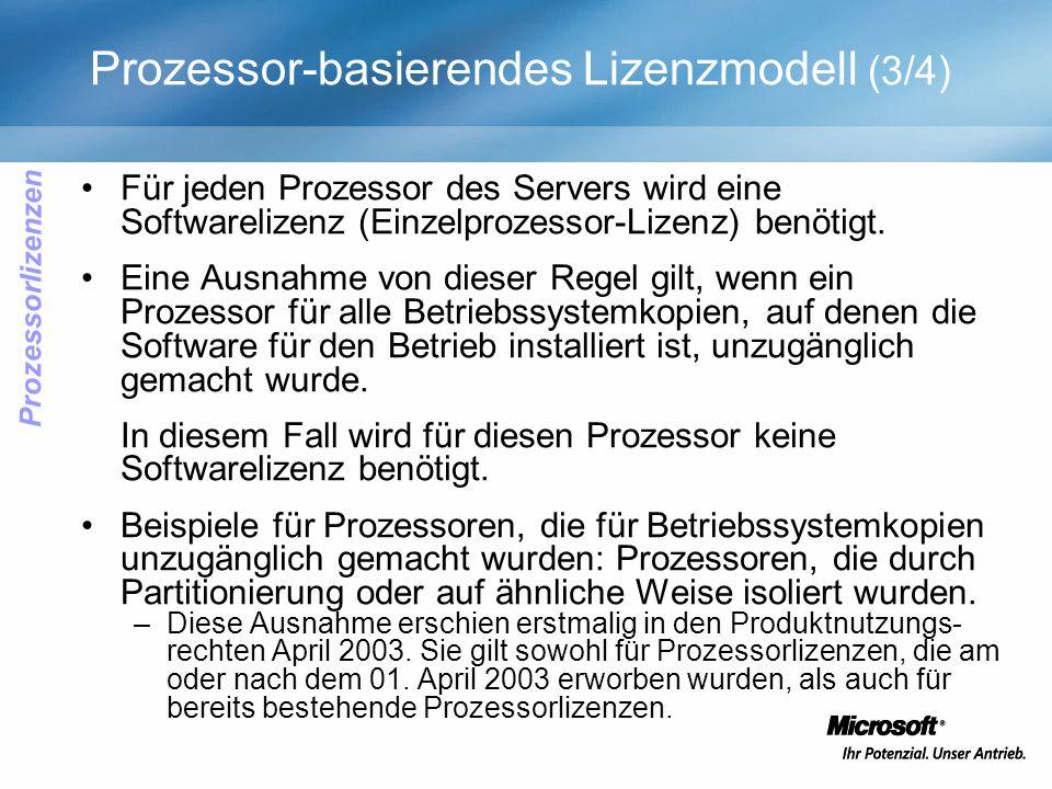 Prozessor-basierendes Lizenzmodell (3/4) Für jeden Prozessor des Servers wird eine Softwarelizenz (Einzelprozessor-Lizenz) benötigt. Eine Ausnahme von