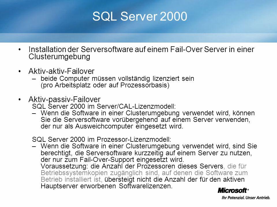 SQL Server 2000 Installation der Serversoftware auf einem Fail-Over Server in einer Clusterumgebung Aktiv-aktiv-Failover –beide Computer müssen vollständig lizenziert sein (pro Arbeitsplatz oder auf Prozessorbasis) Aktiv-passiv-Failover SQL Server 2000 im Server/CAL-Lizenzmodell: –Wenn die Software in einer Clusterumgebung verwendet wird, können Sie die Serversoftware vorübergehend auf einem Server verwenden, der nur als Ausweichcomputer eingesetzt wird.