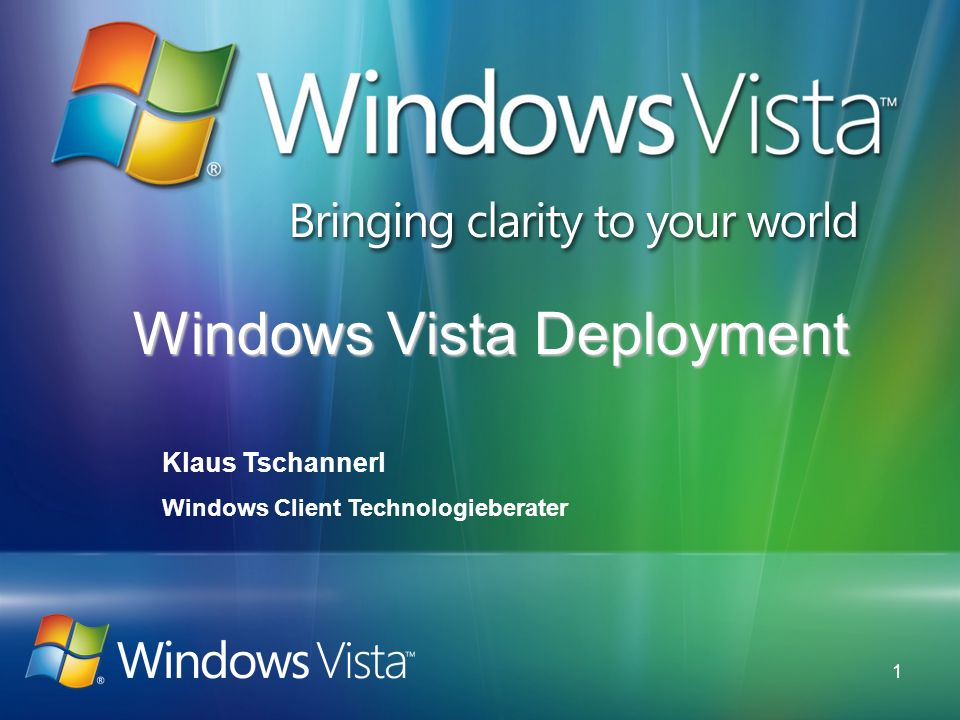 1 Windows Vista Deployment Klaus Tschannerl Windows Client Technologieberater