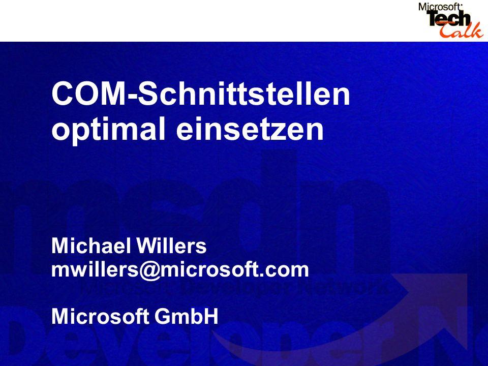 COM-Schnittstellen optimal einsetzen Michael Willers mwillers@microsoft.com Microsoft GmbH