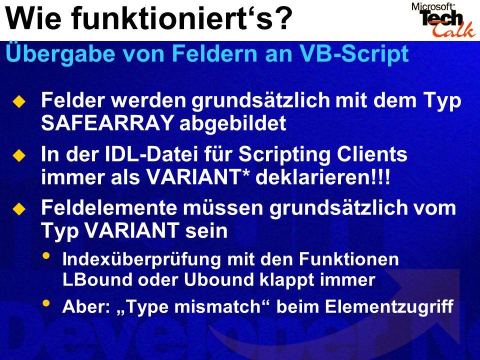 Felder werden grundsätzlich mit dem Typ SAFEARRAY abgebildet In der IDL-Datei für Scripting Clients immer als VARIANT* deklarieren!!! Feldelemente müs